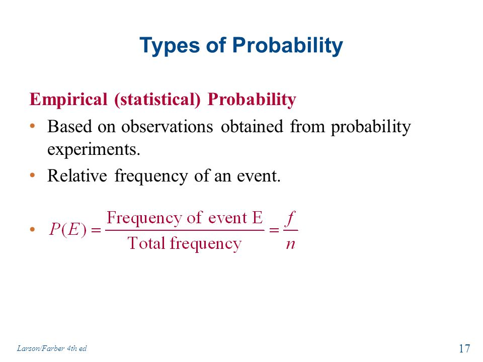Types of Probability Empirical (statistical) Probability Based on observations obtained from probability experiments.