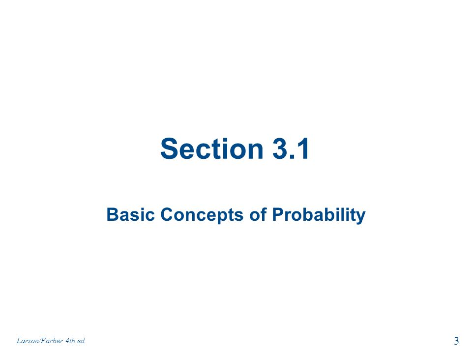Section 3.1 Basic Concepts of Probability Larson/Farber 4th ed 3