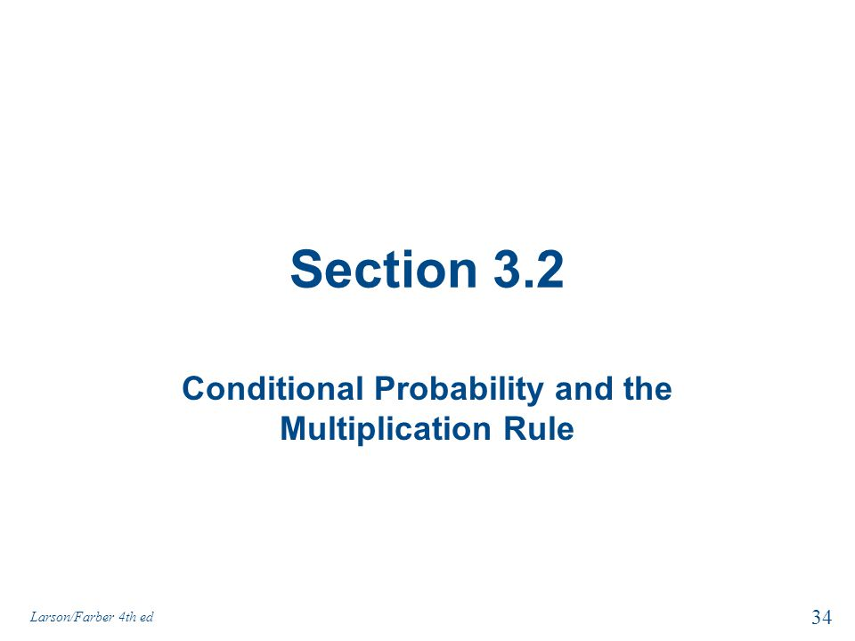 Section 3.2 Conditional Probability and the Multiplication Rule Larson/Farber 4th ed 34