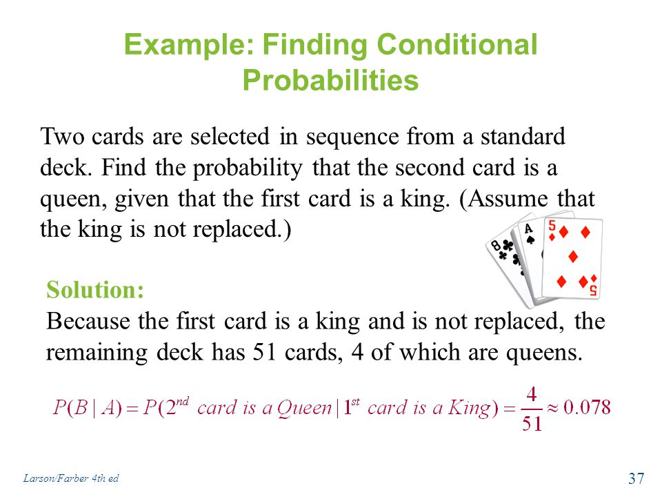 Example: Finding Conditional Probabilities Two cards are selected in sequence from a standard deck.