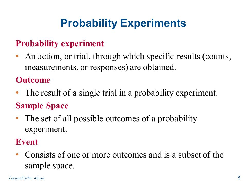 Probability Experiments Probability experiment An action, or trial, through which specific results (counts, measurements, or responses) are obtained.