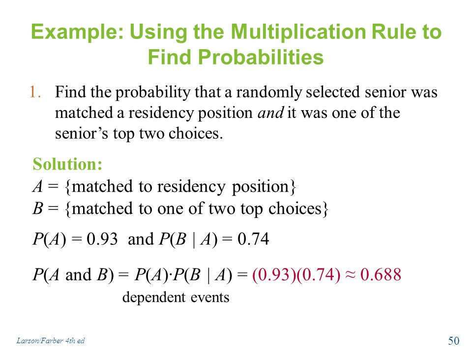 Example: Using the Multiplication Rule to Find Probabilities 1.Find the probability that a randomly selected senior was matched a residency position and it was one of the senior's top two choices.