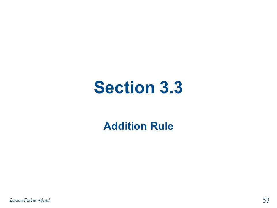 Section 3.3 Addition Rule Larson/Farber 4th ed 53