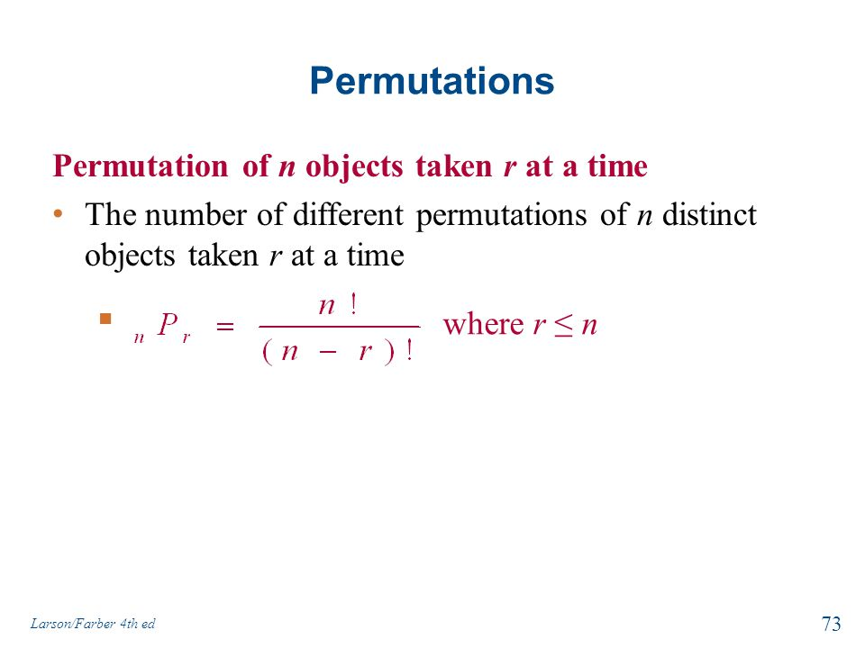 Permutations Permutation of n objects taken r at a time The number of different permutations of n distinct objects taken r at a time Larson/Farber 4th ed 73 ■ where r ≤ n