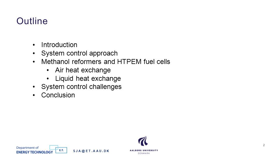 Outline SJA@ET.AAU.DK 2 Introduction System control approach Methanol reformers and HTPEM fuel cells Air heat exchange Liquid heat exchange System control challenges Conclusion