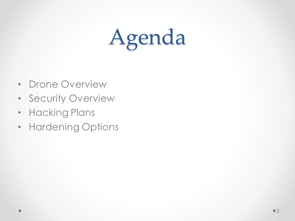 Agenda Drone Overview Security Overview Hacking Plans Hardening Options 2