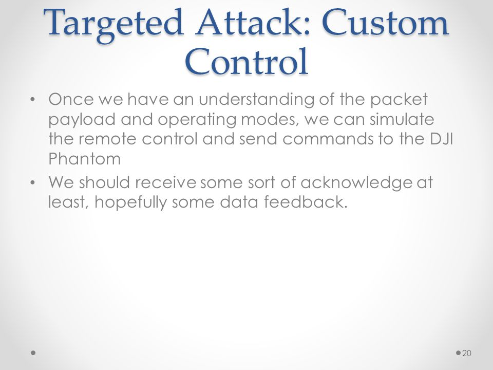 Targeted Attack: Custom Control Once we have an understanding of the packet payload and operating modes, we can simulate the remote control and send c