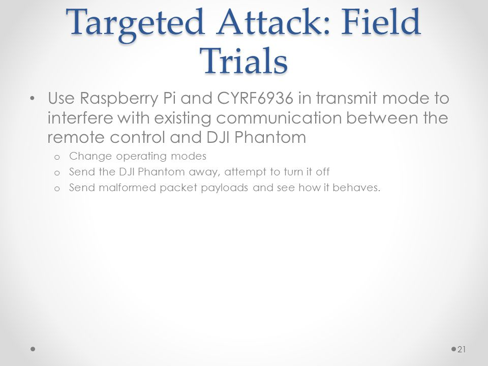 Targeted Attack: Field Trials Use Raspberry Pi and CYRF6936 in transmit mode to interfere with existing communication between the remote control and D