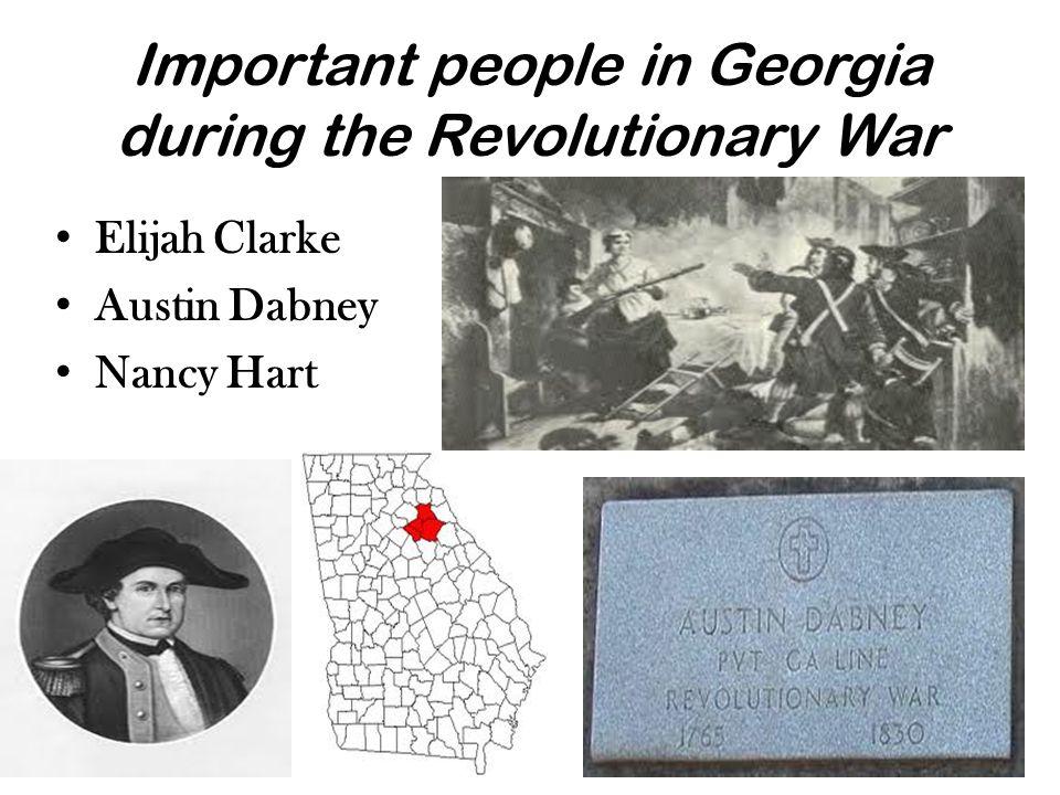Important people in Georgia during the Revolutionary War Elijah Clarke Austin Dabney Nancy Hart