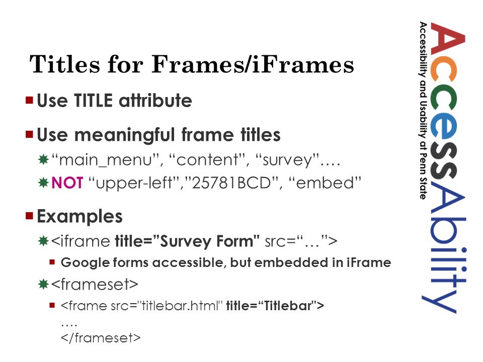 Titles for Frames/iFrames  Use TITLE attribute  Use meaningful frame titles  main_menu , content , survey ….