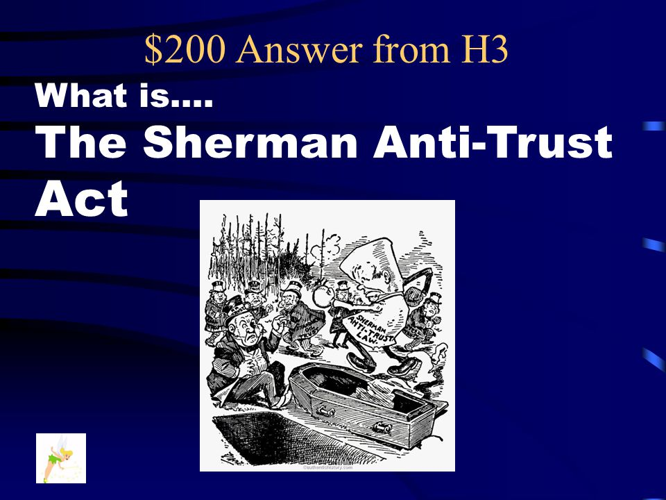 $200 Question from H3 This federal law was passed in an effort to reduce the power of big business monopolies and made trusts in all forms illegal..