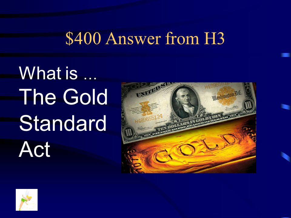 $400 Question from H3 This federal law passed in 1900 established a gold-based currency