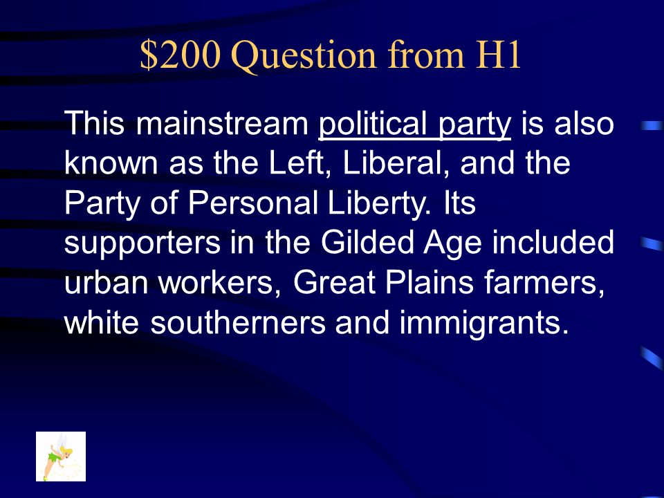 $200 Question from H1 This mainstream political party is also known as the Left, Liberal, and the Party of Personal Liberty.