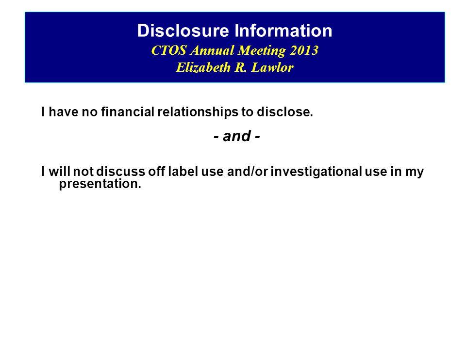 Disclosure Information CTOS Annual Meeting 2013 Elizabeth R.