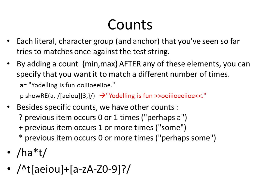 Counts Each literal, character group (and anchor) that you've seen so far tries to matches once against the test string. By adding a count {min,max} A