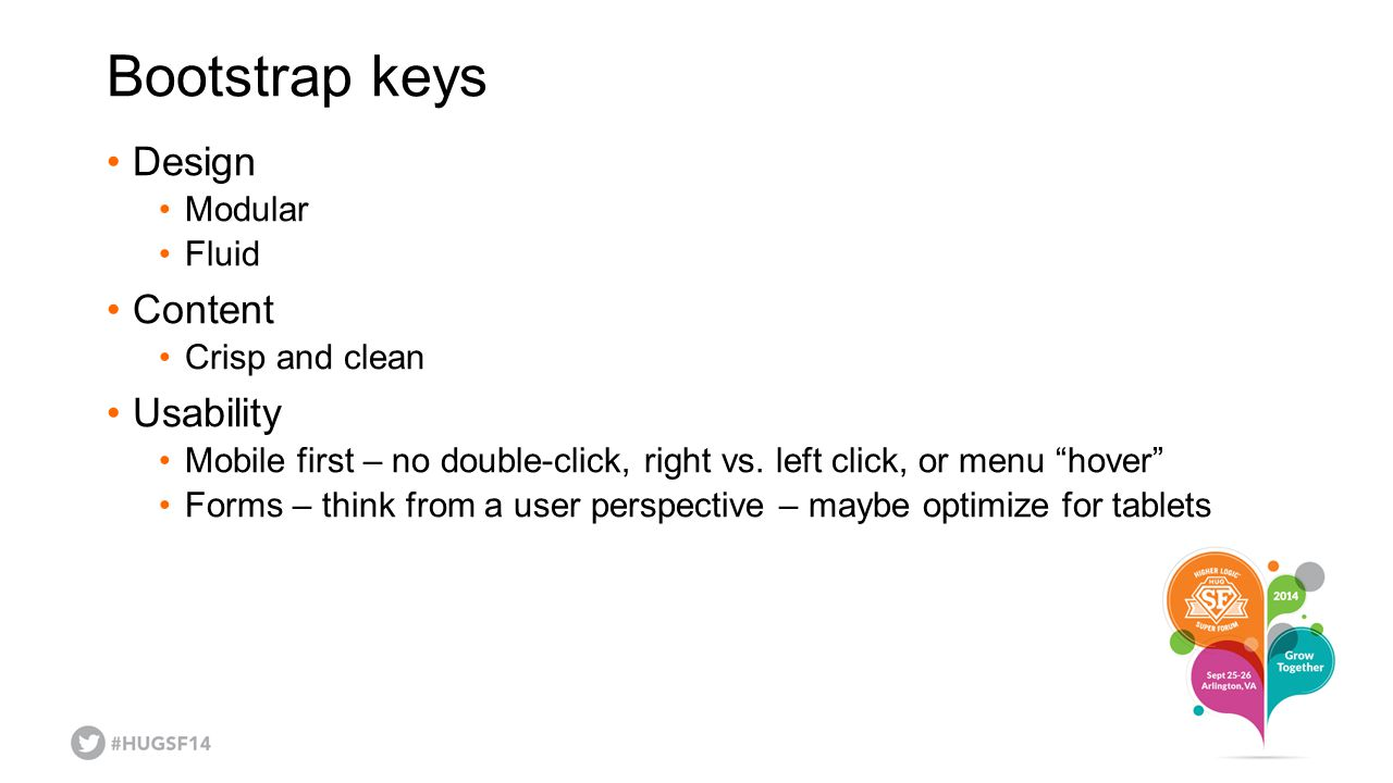 Bootstrap keys Design Modular Fluid Content Crisp and clean Usability Mobile first – no double-click, right vs.