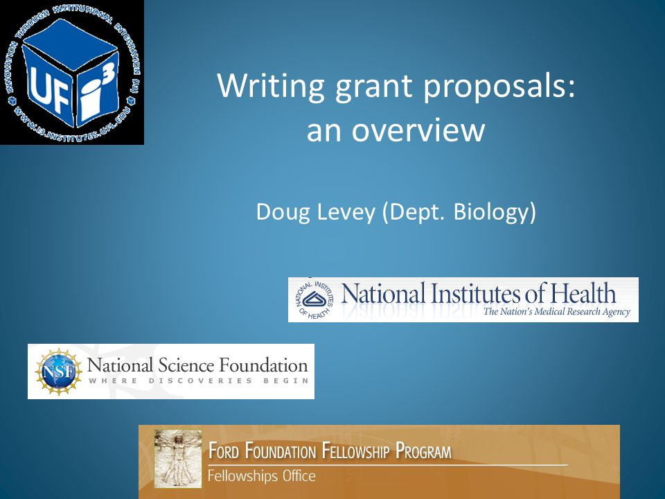 Writing grant proposals: an overview Doug Levey (Dept. Biology)