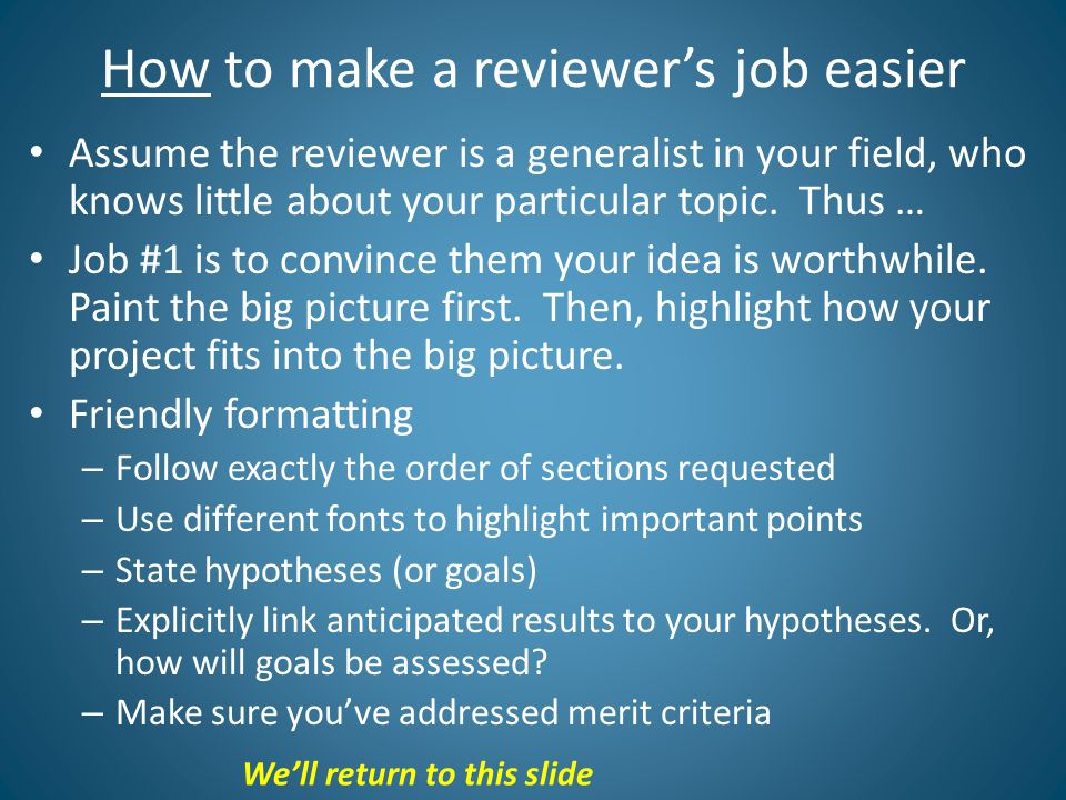 How to make a reviewer's job easier Assume the reviewer is a generalist in your field, who knows little about your particular topic.