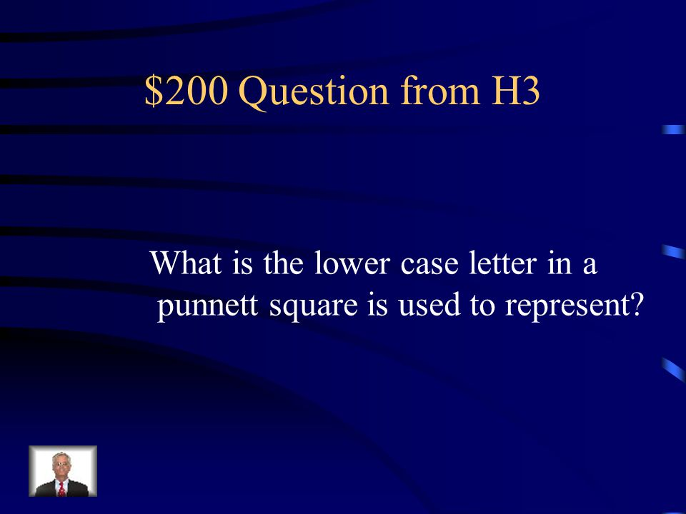 $100 Answer from H3 Dominant trait
