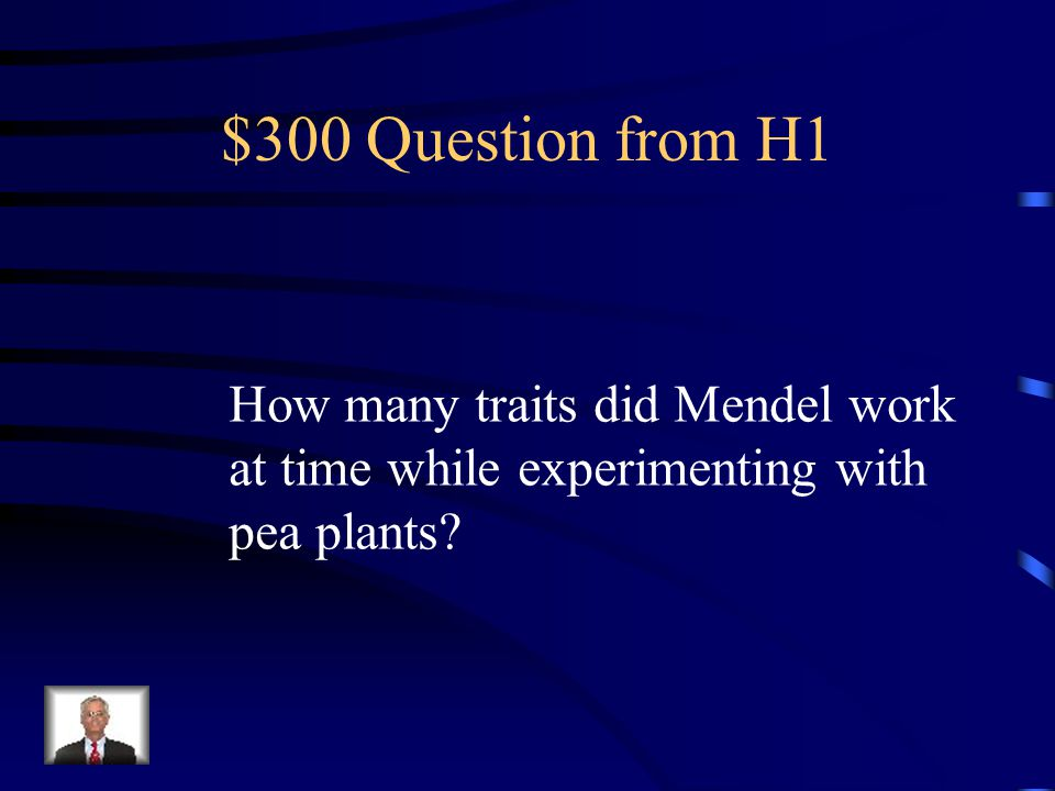 $200 Answer from H1 Father of Genetics