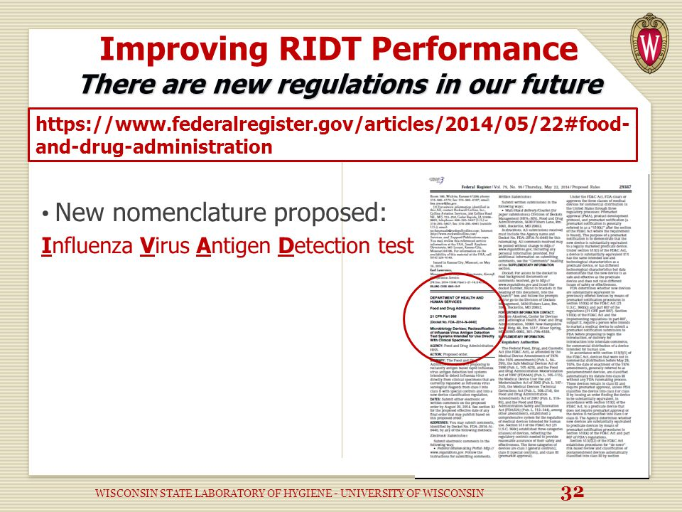 There are new regulations in our future Improving RIDT Performance There are new regulations in our future New nomenclature proposed: Influenza Virus Antigen Detection test https://www.federalregister.gov/articles/2014/05/22#food- and-drug-administration WISCONSIN STATE LABORATORY OF HYGIENE - UNIVERSITY OF WISCONSIN 32