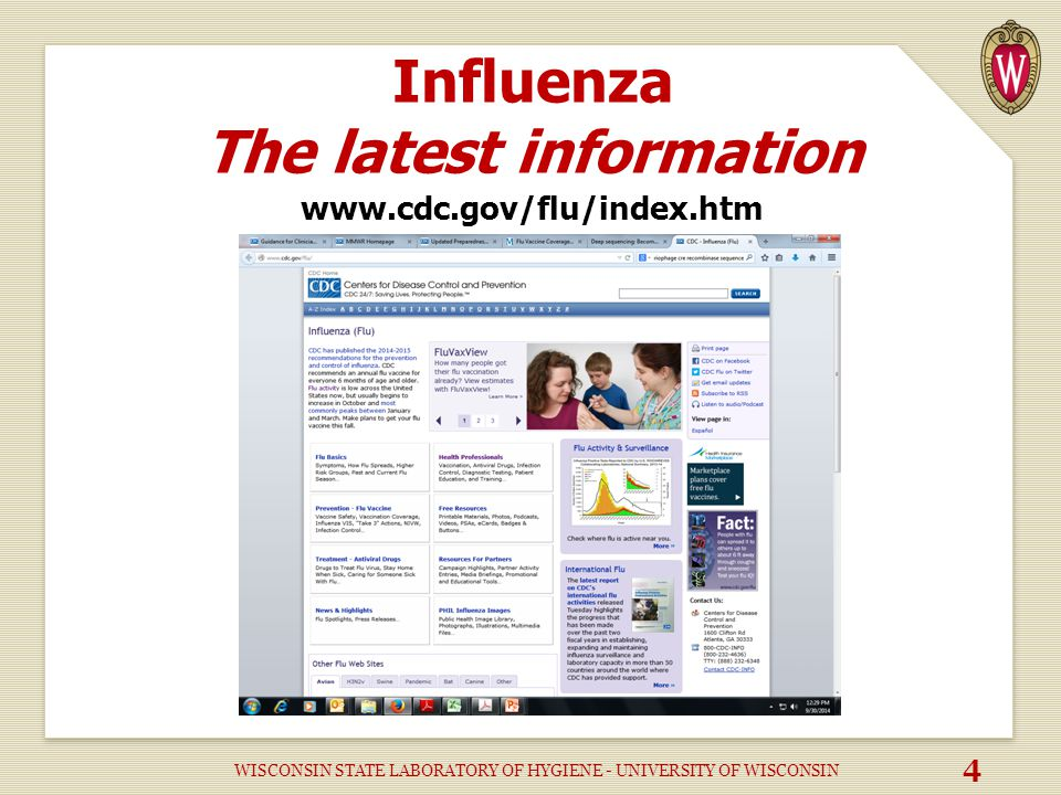 Influenza The latest information www.cdc.gov/flu/index.htm WISCONSIN STATE LABORATORY OF HYGIENE - UNIVERSITY OF WISCONSIN 4