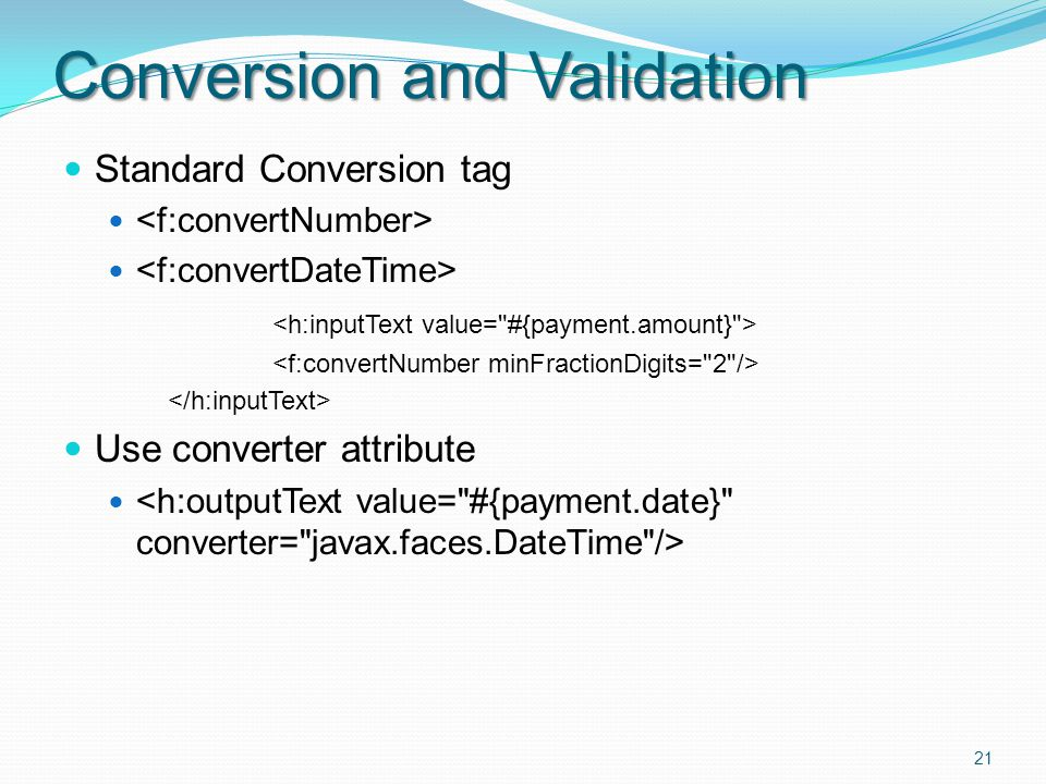 Conversion and Validation Standard Conversion tag Use converter attribute 21
