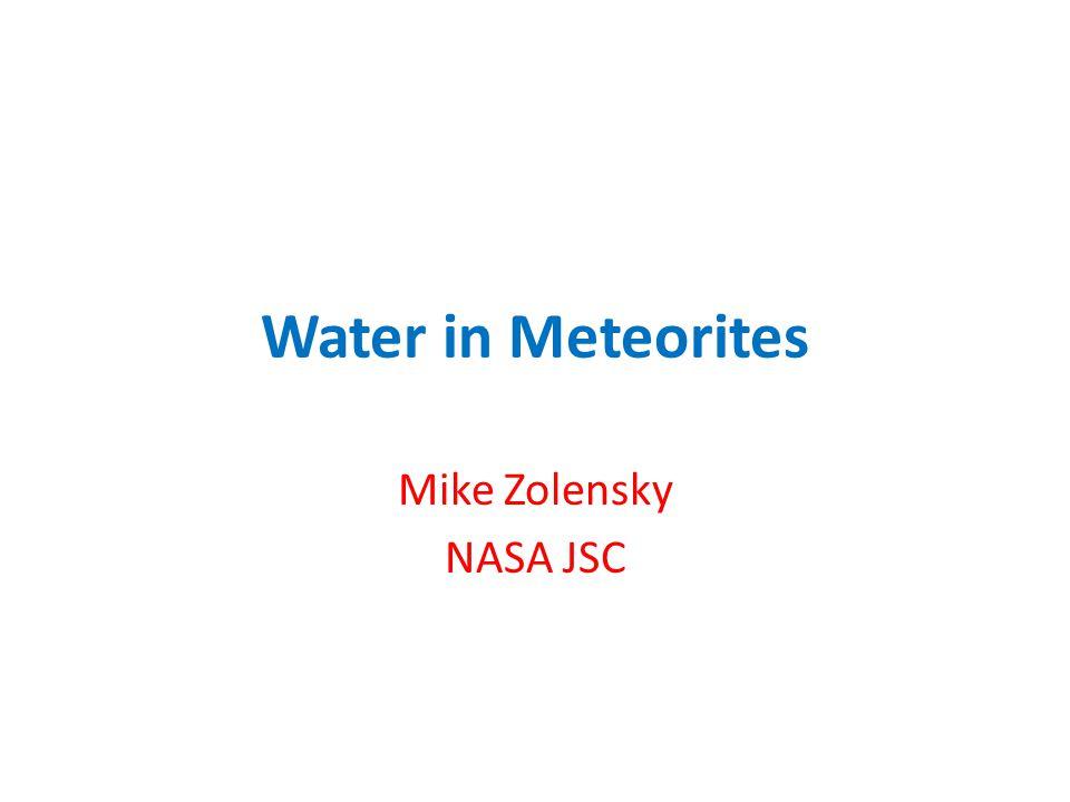 Water in Meteorites Mike Zolensky NASA JSC