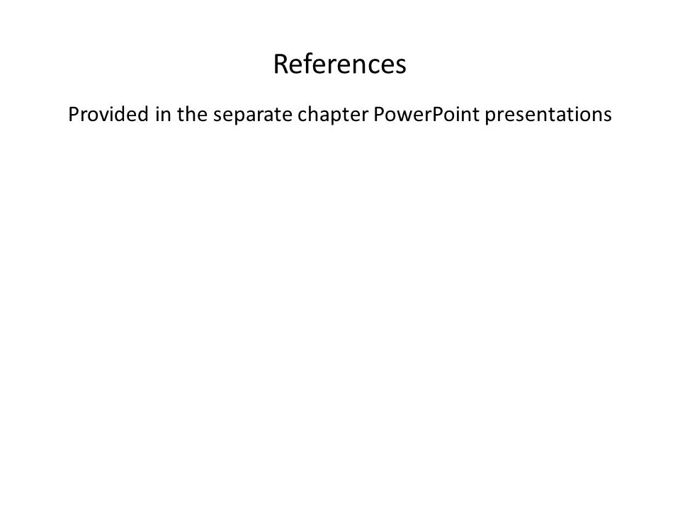 References Provided in the separate chapter PowerPoint presentations