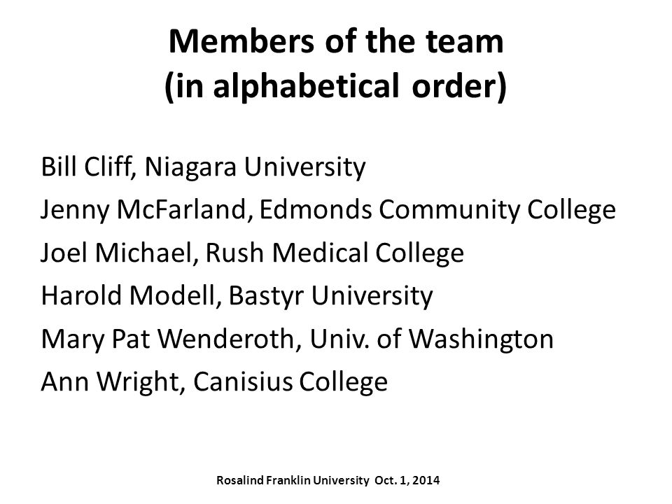 Members of the team (in alphabetical order) Bill Cliff, Niagara University Jenny McFarland, Edmonds Community College Joel Michael, Rush Medical College Harold Modell, Bastyr University Mary Pat Wenderoth, Univ.
