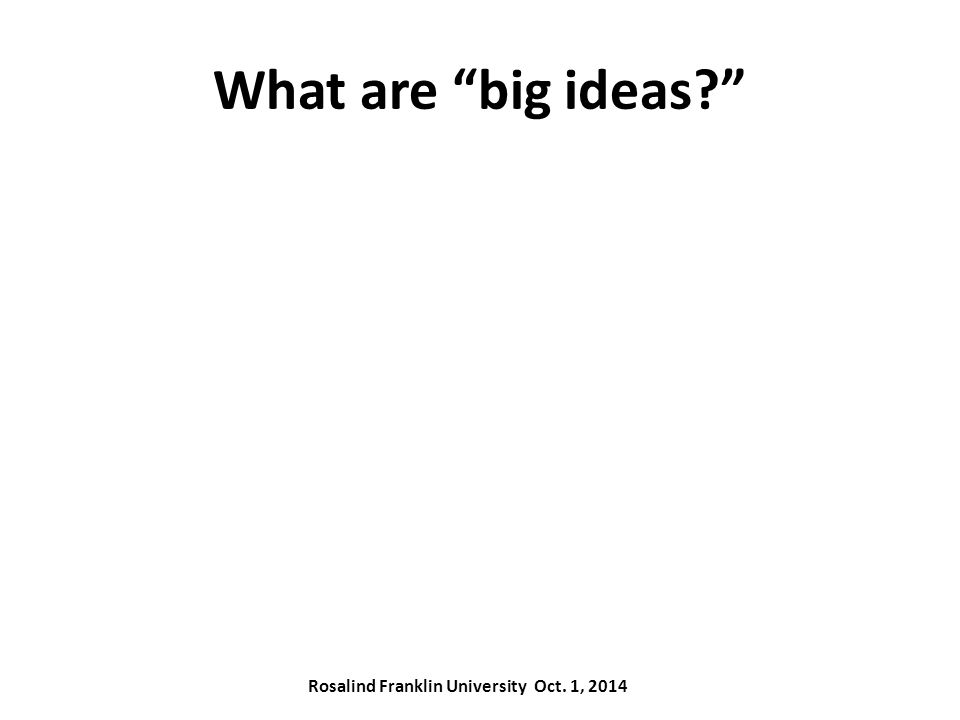 What are big ideas Rosalind Franklin University Oct. 1, 2014