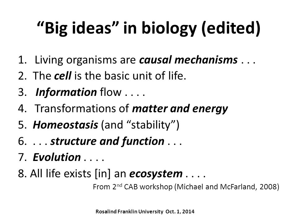 Big ideas in biology (edited) 1.Living organisms are causal mechanisms...
