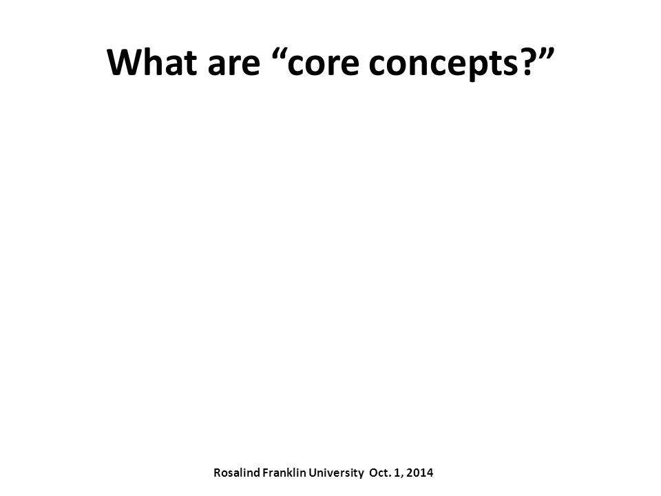 What are core concepts Rosalind Franklin University Oct. 1, 2014