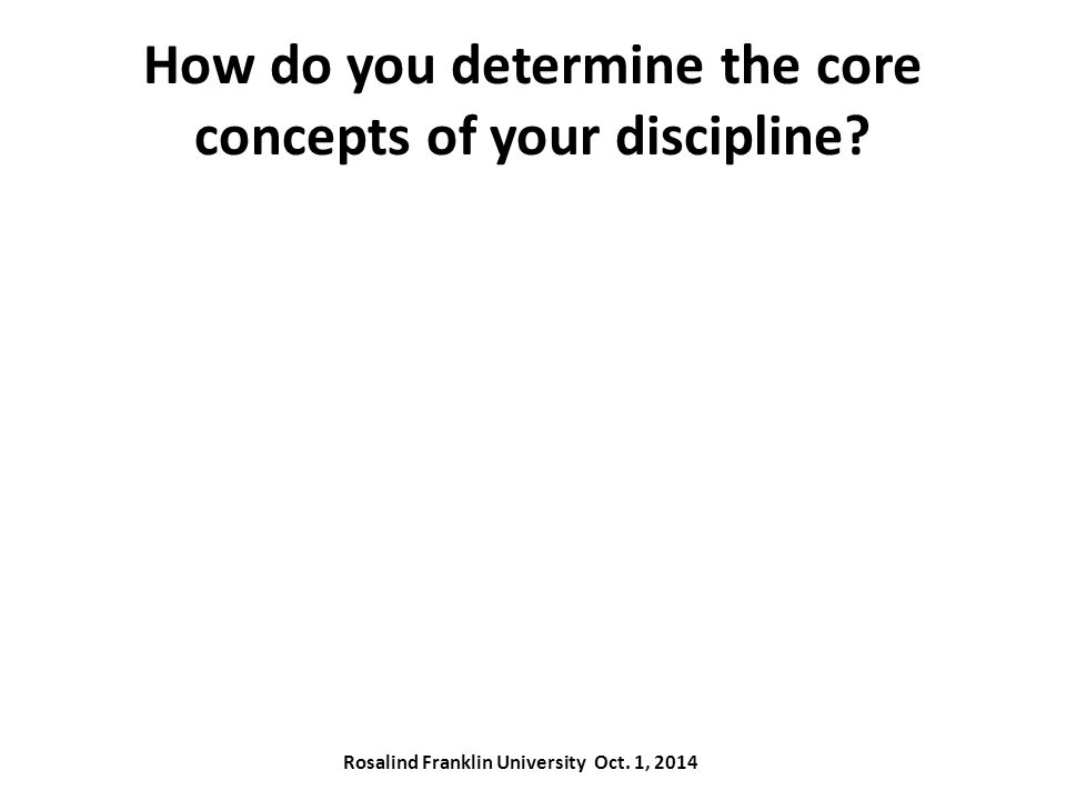 How do you determine the core concepts of your discipline.
