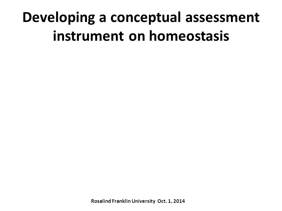 Developing a conceptual assessment instrument on homeostasis Rosalind Franklin University Oct.