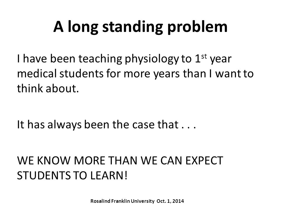 A long standing problem I have been teaching physiology to 1 st year medical students for more years than I want to think about.