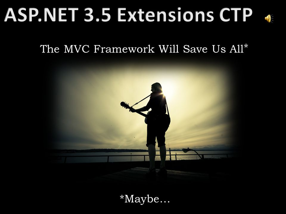 The MVC Framework Will Save Us All *Maybe… *