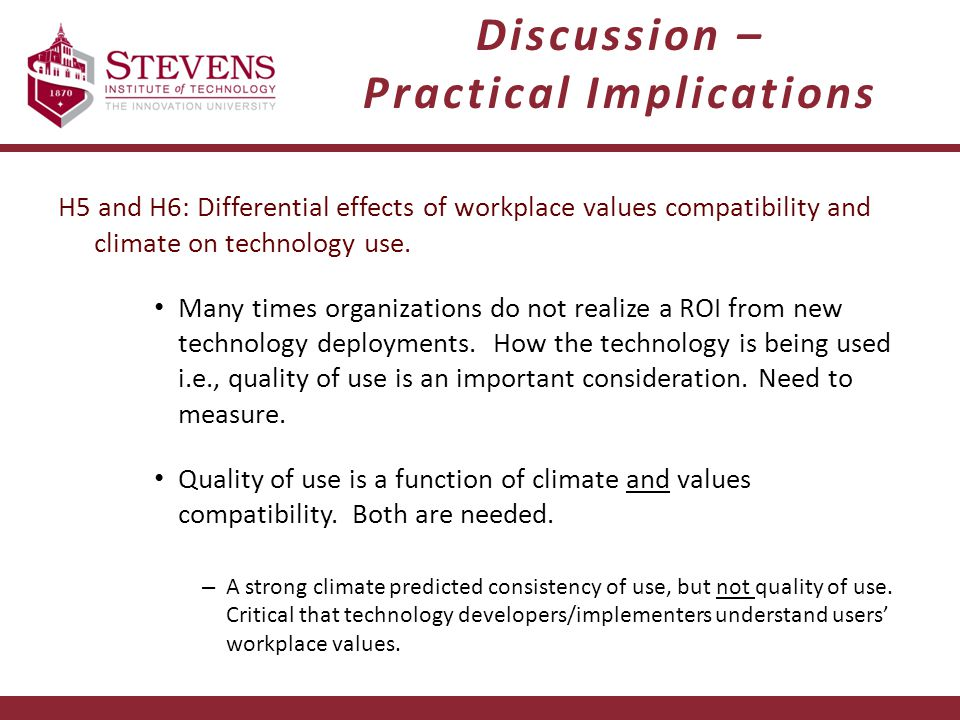 Discussion – Practical Implications H5 and H6: Differential effects of workplace values compatibility and climate on technology use. Many times organi