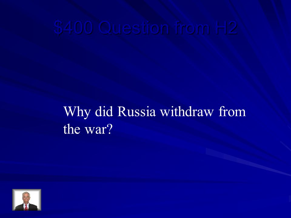$400 Question from H2 Why did Russia withdraw from the war