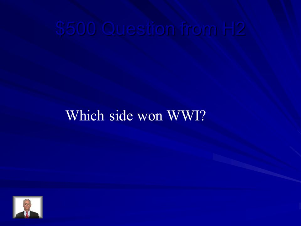 $500 Question from H2 Which side won WWI