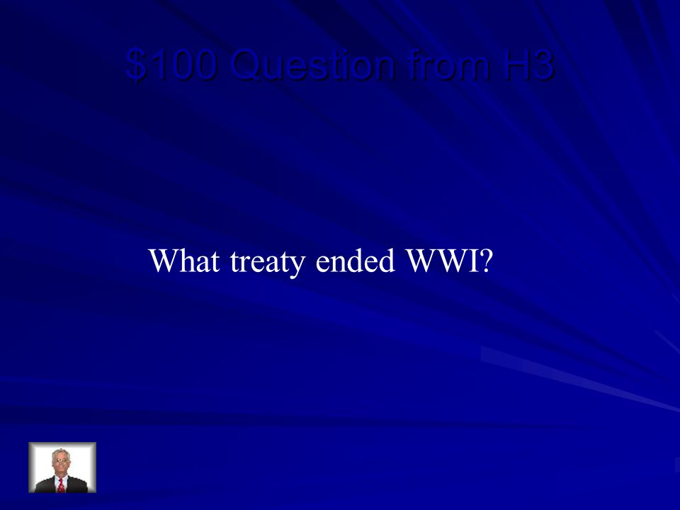 $100 Question from H3 What treaty ended WWI