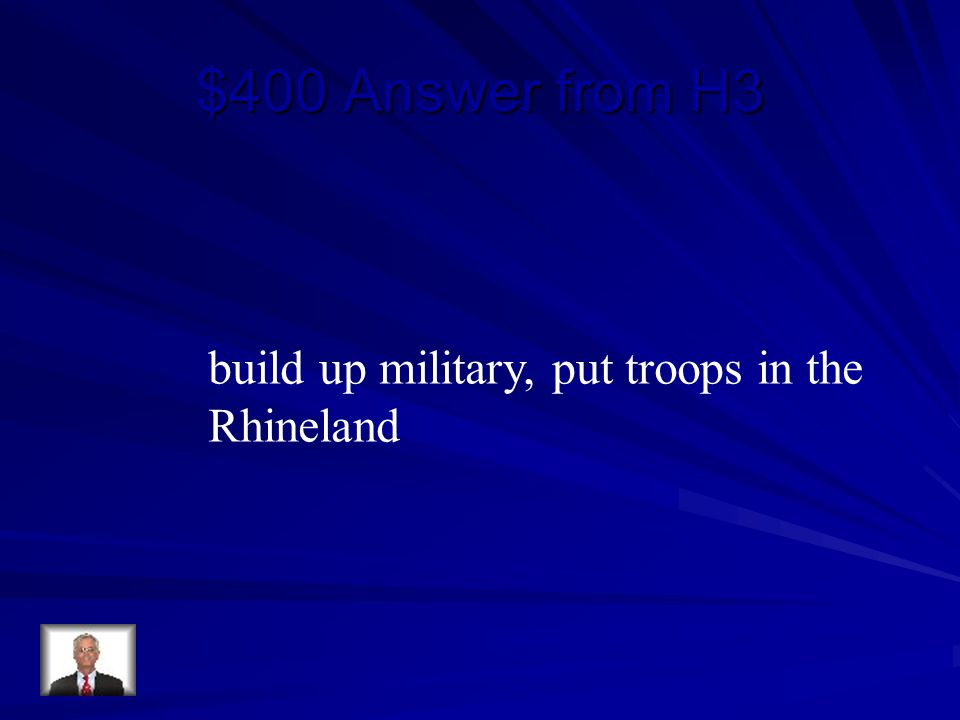 $400 Answer from H3 build up military, put troops in the Rhineland