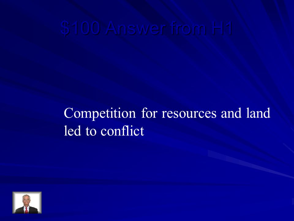 $100 Answer from H1 Competition for resources and land led to conflict