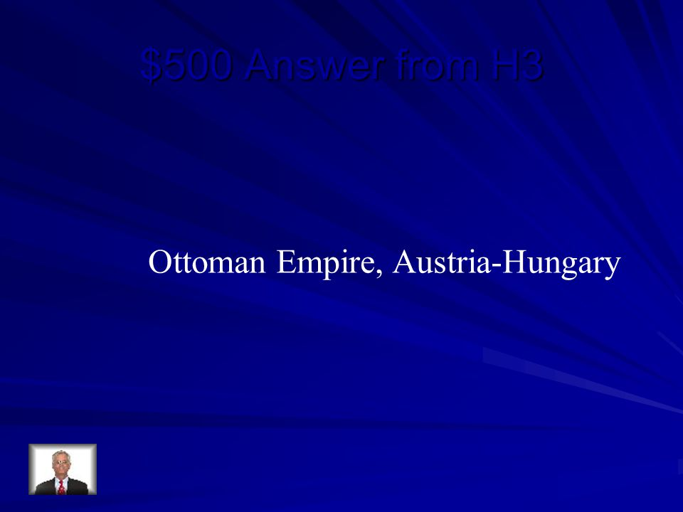$500 Answer from H3 Ottoman Empire, Austria-Hungary