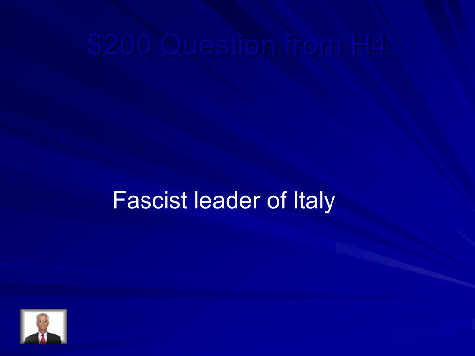 $200 Question from H4 Fascist leader of Italy