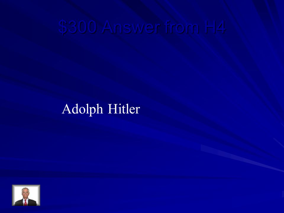 $300 Answer from H4 Adolph Hitler