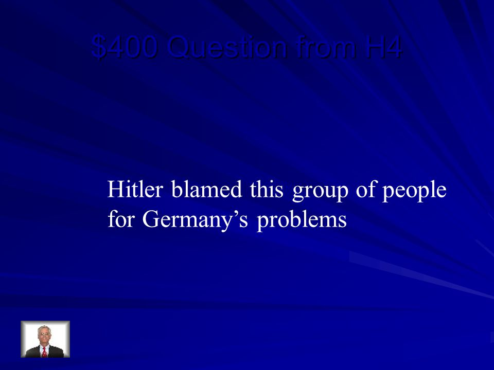 $400 Question from H4 Hitler blamed this group of people for Germany's problems