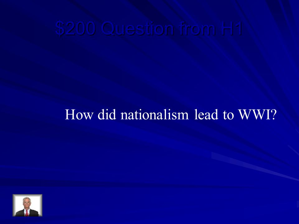 $200 Question from H1 How did nationalism lead to WWI