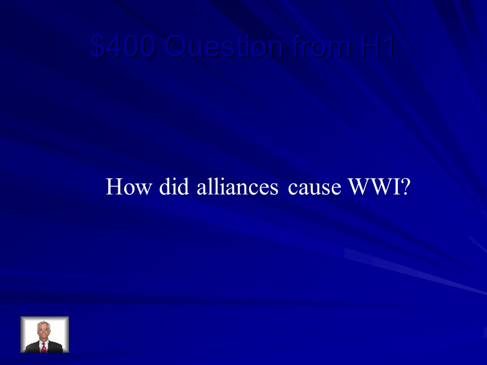 $400 Question from H1 How did alliances cause WWI