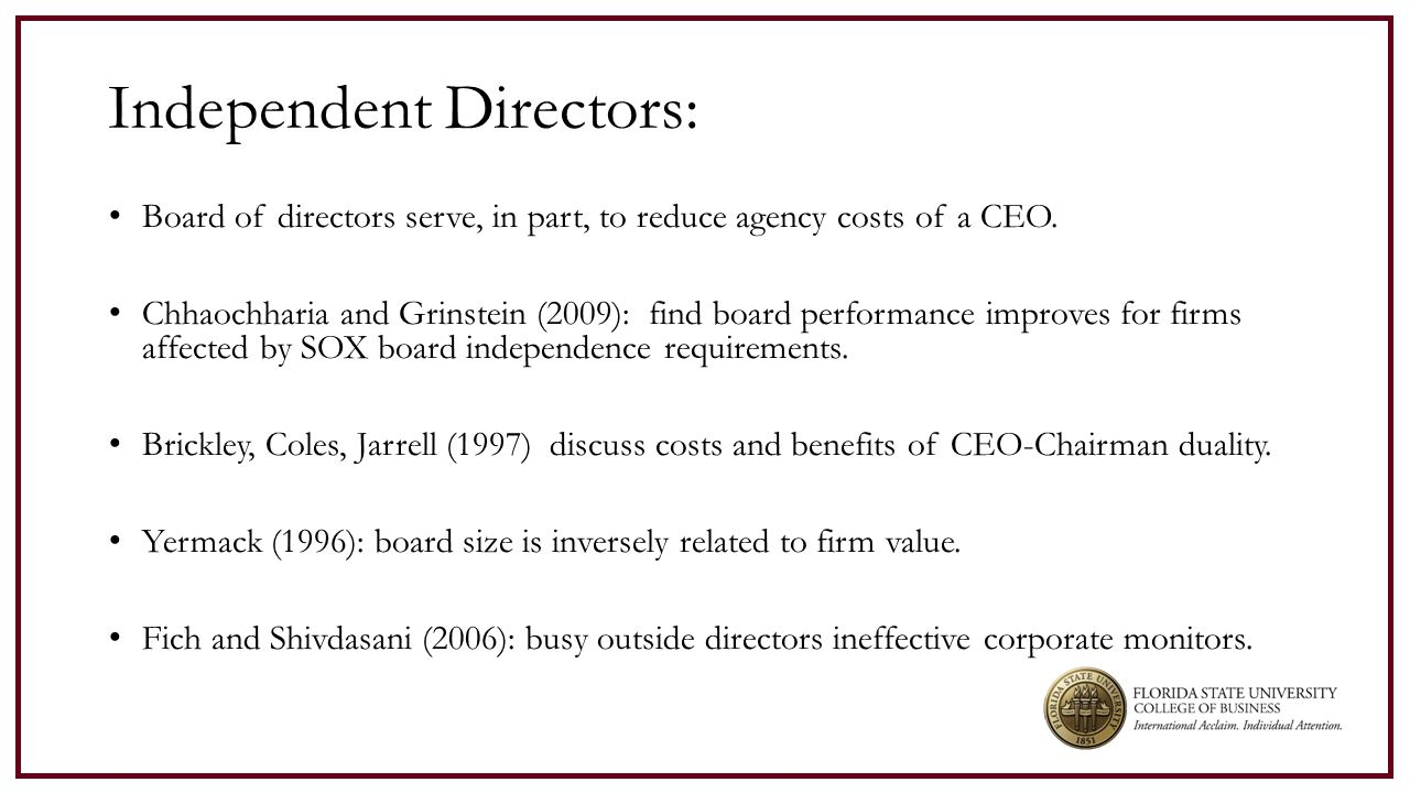 Independent Directors: Board of directors serve, in part, to reduce agency costs of a CEO.
